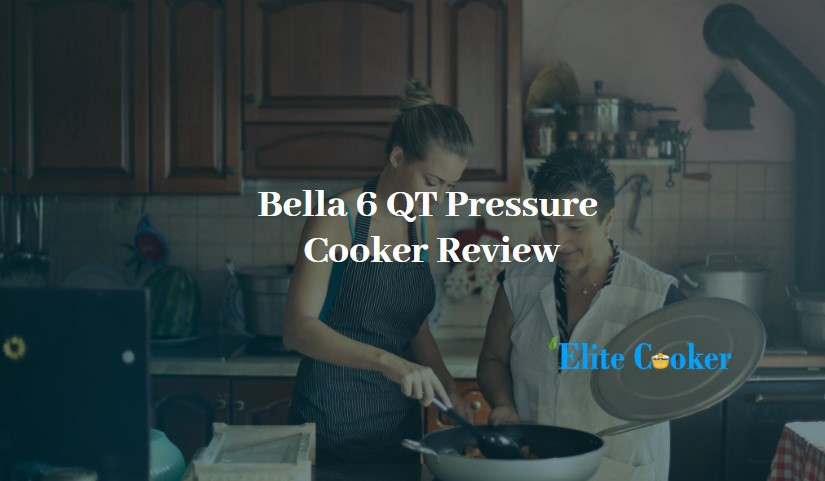 Bella 6 QT Pressure Cooker Review