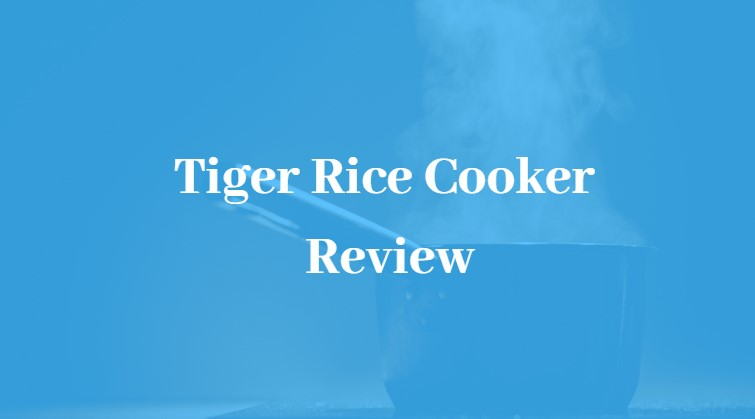 Best Tiger Rice Cooker Review-