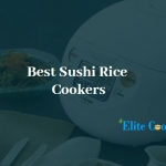 Best Sushi Rice Cookers For Better Experience (Updated)