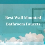 Best Wall Mounted Bathroom Faucets for Stylish Bathroom