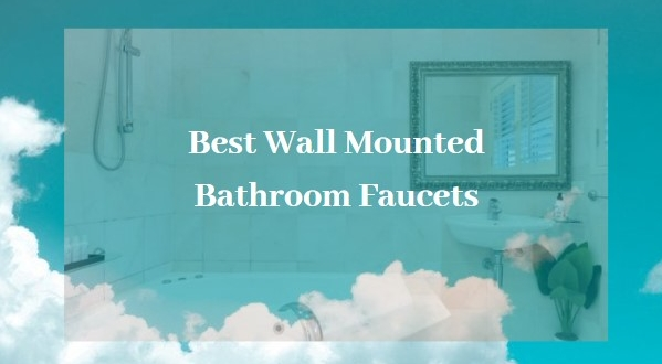 Best Wall Mounted Bathroom Faucets