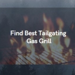 How To Find Best Tailgating Gas Grill- Follow To Save Money