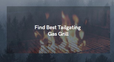 How To Find Best Tailgating Gas Grill
