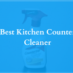 Best Kitchen Counter Cleaners-Top Picks and Guide