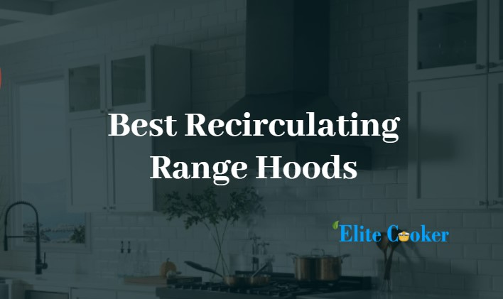 Best Recirculating Range Hoods