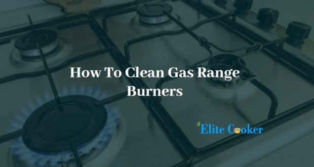 How To Clean Gas Range Burners