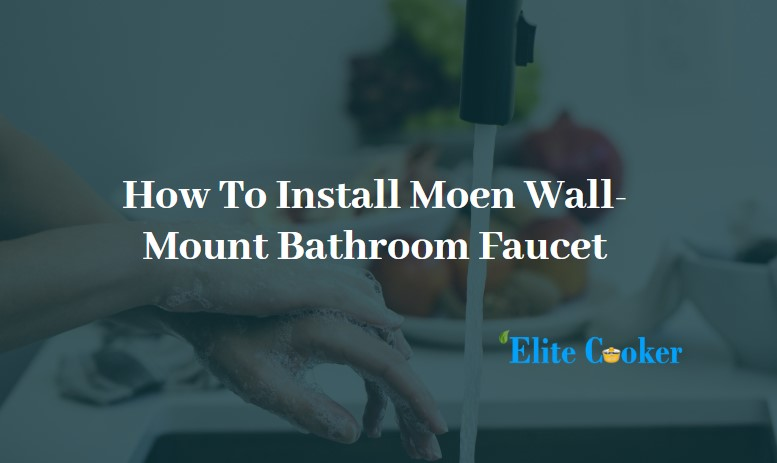 How To Install a Moen Wall-Mount Bathroom Faucet