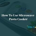 How To Use Microwave Pasta Cooker-Elite Cooker