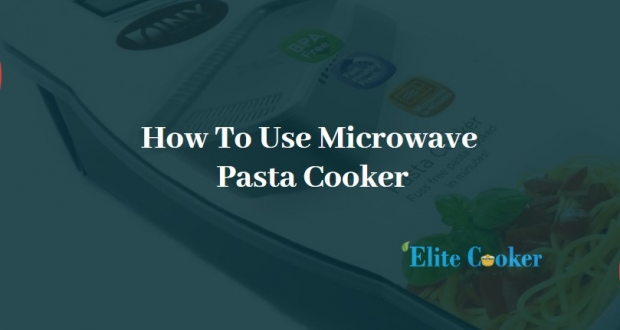 How To Use Microwave Pasta Cooker