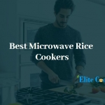 Best Microwave Rice Cookers- The Cookers You Need Today!