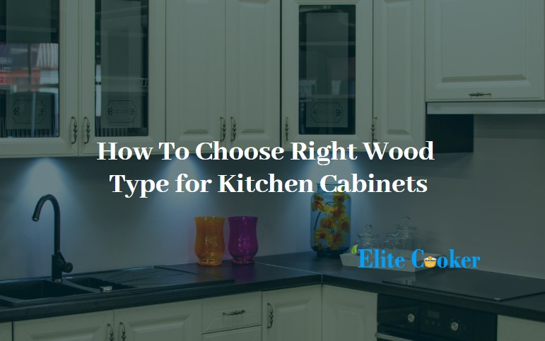 How To Choose the Right Wood Type for Kitchen Cabinets