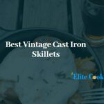 Here're The Best Vintage Cast Iron Skillet Options For you