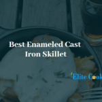 Best Enameled Cast Iron Skillet-Find The Best One